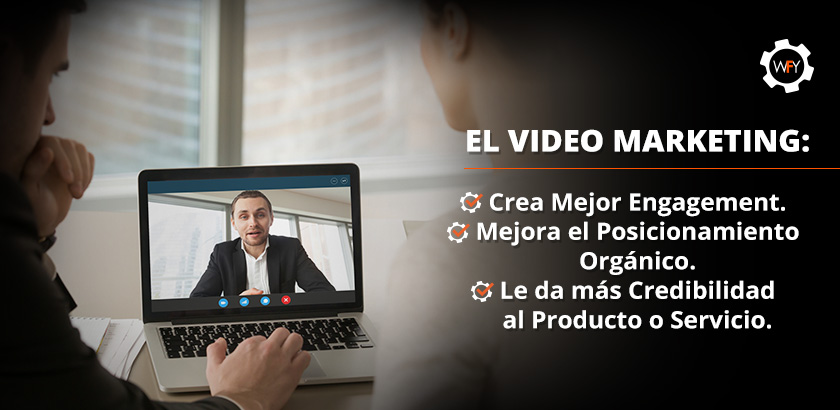Beneficios del Video Marketing: Engagement, Posicionamiento y Credibilidad al Producto/Servicio