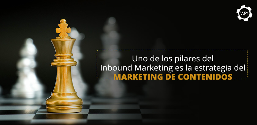 El Marketing de Contenidos: Un Pilar del Inbound Marketing