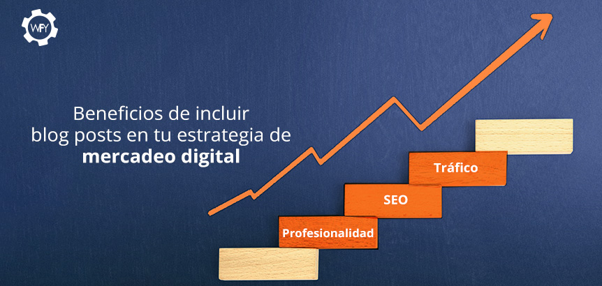 Beneficios de Incluir Blog Posts en tu Estrategia de Mercadeo Digital