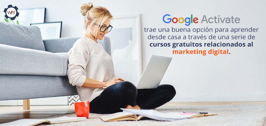 Google Actívate Brinda Opciones Para Aprender Sobre Marketing Digital Desde Casa